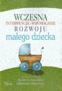 Wczesna interwencja i wspomaganie rozwoju małego dziecka - okładka książki