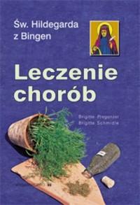 Św. Hildegarda z Bingen. Leczenie chorób - okładka książki
