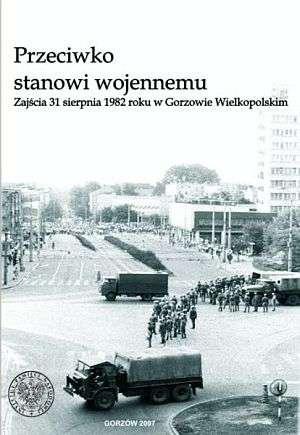 Przeciwko stanowi wojennemu. Zaj�cia 31 sierpnia 1982 roku w Gorzowie Wielkopolskim