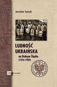 Ludność ukraińska na Dolnym Śląsku (1945-1989) - okładka książki