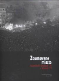 Zbuntowane miasto. Szczeciński Grudzień 70 i Styczeń 71 - okładka książki