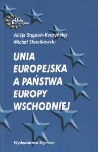 Unia Europejska a Państwa Europy Wschodniej - okładka książki