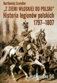 Z ziemi włoskiej do Polski. Historia legionów polskich 1797-1807 - okładka książki