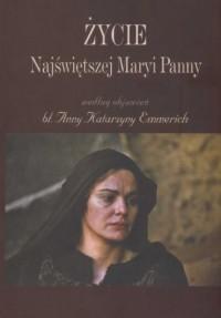 Życie Najświętszej Maryi Panny według objawień bł. Anny Katarzyny Emmerich - okładka książki