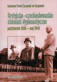 Brytyjsko-czechosłowackie stosunki dyplomatyczne (październik 1938 - maj 1945) - okładka książki
