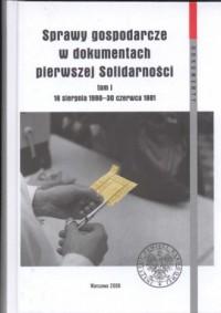 Sprawy gospodarcze w dokumentach pierwszej Solidarności. Tom 1. 16 sierpnia 1980 - 30 czerwca 1981. Seria: Dokumenty - okładka książki