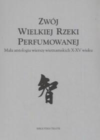 Zwój Wielkiej Rzeki Perfumowanej. Mała antologia wierszy wietnamskich X-XV wieku - okładka książki