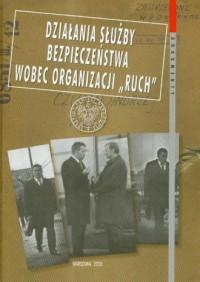 Działania Służby Bezpieczeństwa wobec organizacji Ruch. Dokumenty - okładka książki