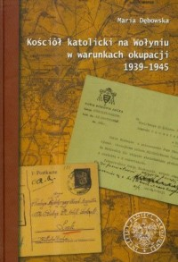 Kościół katolicki na Wołyniu w warunkach okupacji 1939-1945 - okładka książki