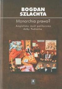Monarchia prawa? Angielska myśl polityczna doby Tudorów - okładka książki