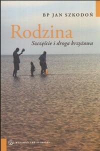 Rodzina. Szczęście i droga krzyżowa - okładka książki