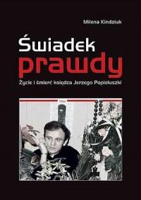 Świadek prawdy. Życie i śmierć księdza Jerzego Popiełuszki - okładka książki