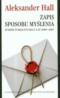 Zapis sposobu myślenia. Wybór publicystyki z lat 2002-2007 - okładka książki