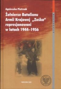 Żołnierze Batalionu Armii Krajowej Zośka represjonowani w latach 1944-1956. Seria: Monografie - okładka książki