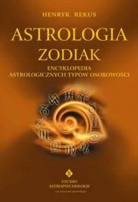 Astrologia. Zodiak. Encyklopedia astrologicznych typów osobowości - okładka książki
