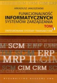 Funkcjonalność informatycznych systemów zarządzania. Tom 1. Zintegrowane systemy transakcyjne - okładka książki