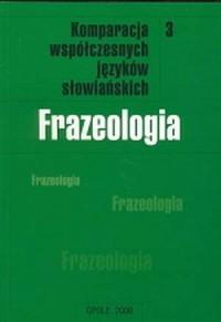 Komparacja systemów i funkcjonowania współczesnych języków słowiańskich cz. 3. Frazeologia - okładka książki
