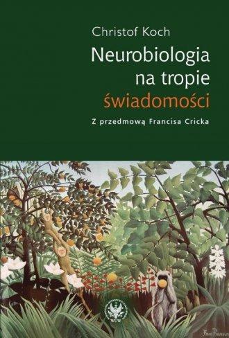 Neurobiologia na tropie świadomości - okładka książki