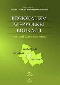 Regionalizm w szkolnej edukacji. Pogranicze śląsko-małopolskie - okładka książki