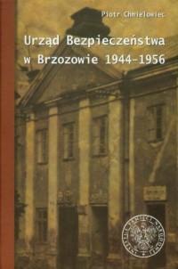 Urząd bezpieczeństwa w Brzozowie 1944-1956 - okładka książki