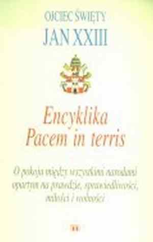 Encyklika Pacem in terris. O pokoju mi�dzy wszystkimi narodami opartym na prawdzie, sprawiedliwo�ci, mi�o�ci i wolno�ci.