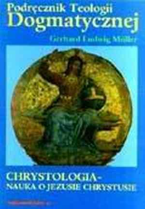 Chrystologia. Nauka o Jezusie Chrystusie. - okładka książki