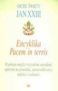Encyklika Pacem in terris. O pokoju między wszystkimi narodami opartym na prawdzie, sprawiedliwości, miłości i wolności. - okładka książki