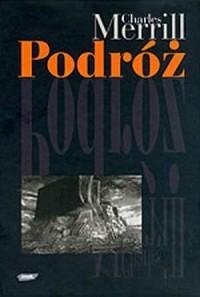 Podróż albo rzeź niewiniątek. Pamiętnik pół wieku trwającej znajomości z polską, czeską i niemiecką historią 1939-1995 pióra Charlesa Merrilla poświęcony Jamesowi Merrillowi i Jackowi Woźniakowskiemu - okładka książki