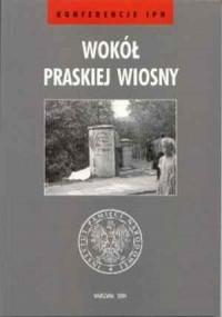Wokół Praskiej Wiosny - okładka książki