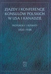 Zjazdy i konferencje konsulów polskich w USA i Kanadzie. Protokoły i referaty 1920-1938 - okładka książki