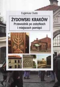 Żydowski Kraków. Przewodnik po zabytkach i miejscach pamięci - okładka książki