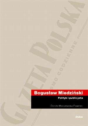 Bogusław Miedziński. Polityk i - okładka książki