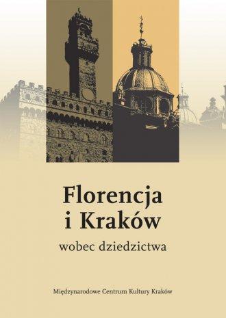 Florencja i Kraków wobec dziedzictwa - okładka książki