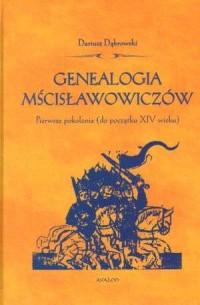 Genealogia Mścisławowiczów. Pierwsze pokolenia (do początku XIV wieku) - okładka książki