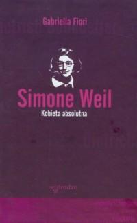 Simone Weil. Kobieta absolutna - okładka książki