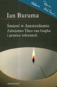 Śmierć w amsterdamie zabójstwo theo van gogfa i granice tolerancji - okładka książki