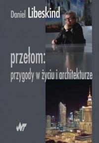 Przełom. Przygody w życiu i architekturze - okładka książki