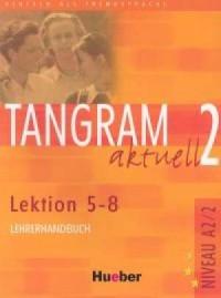 Tangram Aktuell 2. Lehrerhandbuch. Lektion 5-8 - okładka książki