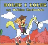 Bolek i Lolek. Na dzikim Zachodzie - okładka książki