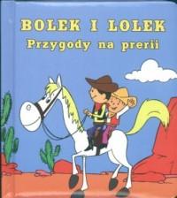 Bolek i Lolek. Przygody na prerii - okładka książki