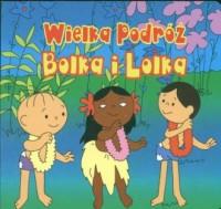 Bolek i Lolek. Wielka podróż Bolka - okładka książki