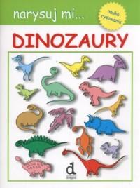 Narysuj mi Dinozaury - okładka książki