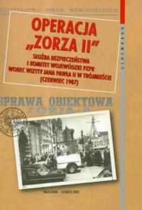 Operacja Zorza II. Służba Bezpieczeństwa i Komitet Wojewódzki PZPR wobec wizyty Jana Pawła II w Trójmieście (czerwiec 1987) - okładka książki
