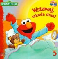 Sezamkowy Zakątek cz. 5. Wstawaj - okładka książki