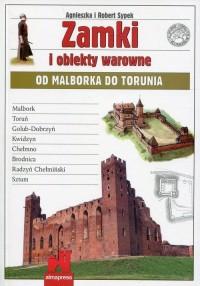 Zamki i obiekty warowne od Malborka do Torunia - okładka książki