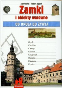 Zamki i obiekty warowne od Opola do Żywca - okładka książki