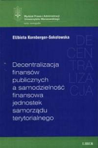 Decentralizacja finansów publicznych a samodzielność finansowa jednostek samorządu terytorialnego - okładka książki