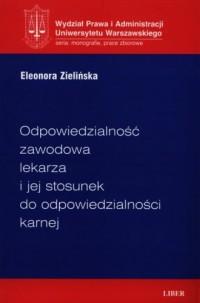 Odpowiedzialność zawodowa lekarza i jej stosunek do odpowiedzialności karnej - okładka książki