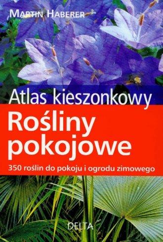 Rośliny Pokojowe Atlas Kieszonkowy 350 Roślin Do Pokoju I Ogrodu