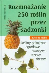 Rozmnażanie 250 roślin - okładka książki